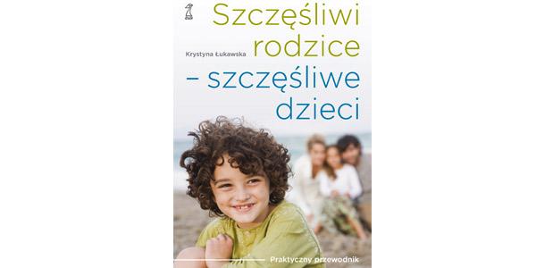 KobietaMag.pl poleca: SZCZĘŚLIWI RODZICE ? SZCZĘŚLIWE DZIECI Praktyczny przewodnik