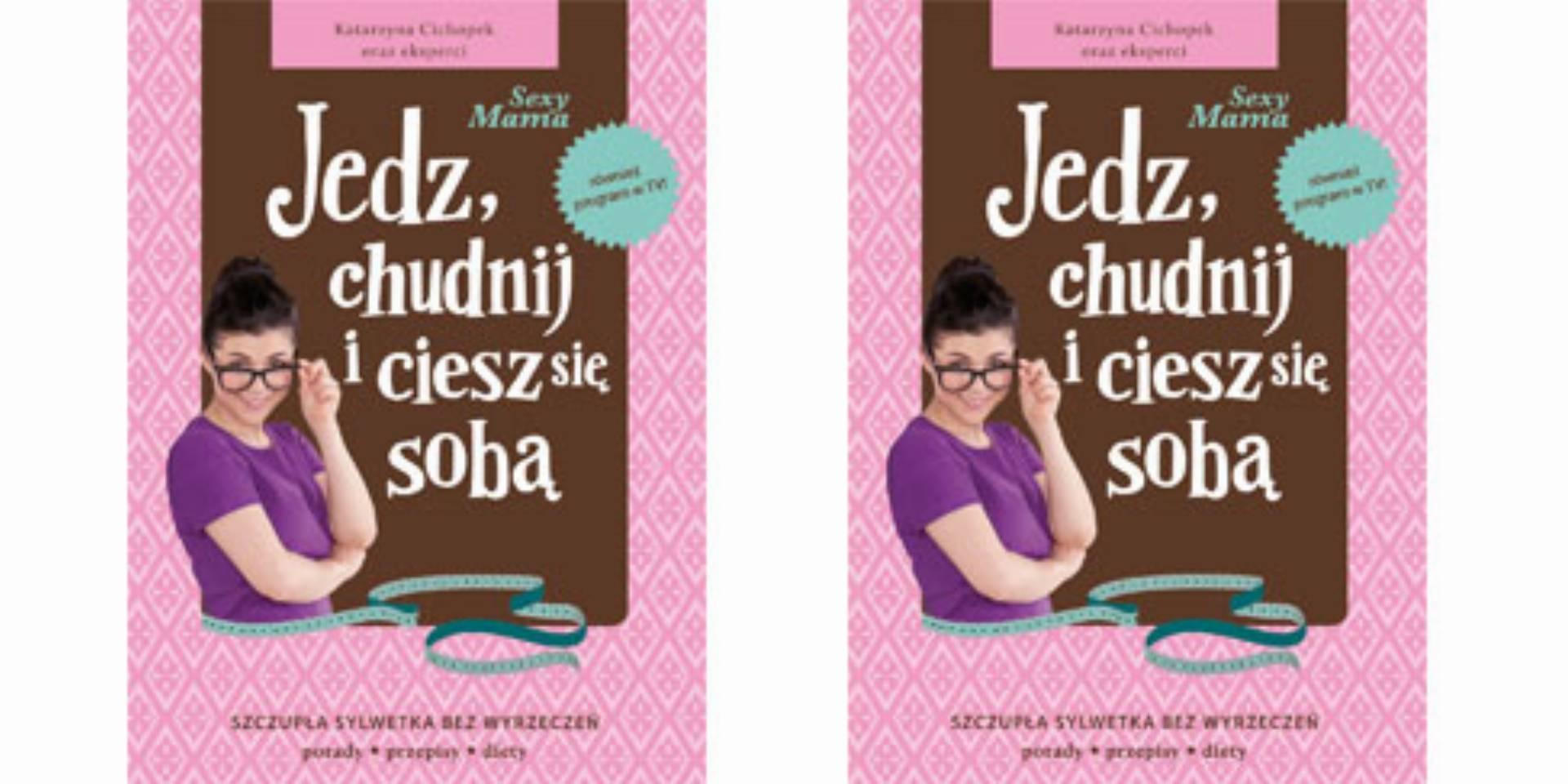 Katarzyna Cichopek - Jedz, chudnij i ciesz sie soba