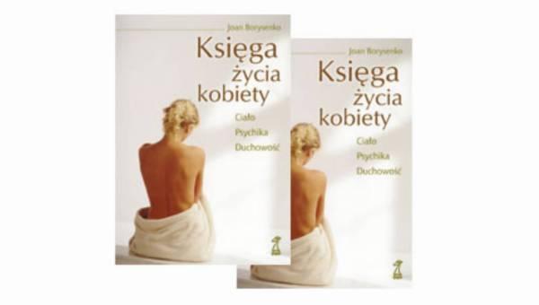 Dla wszystkich czytelniczek: 'Księga życia kobiety. Ciało – Psychika – Duchowość'