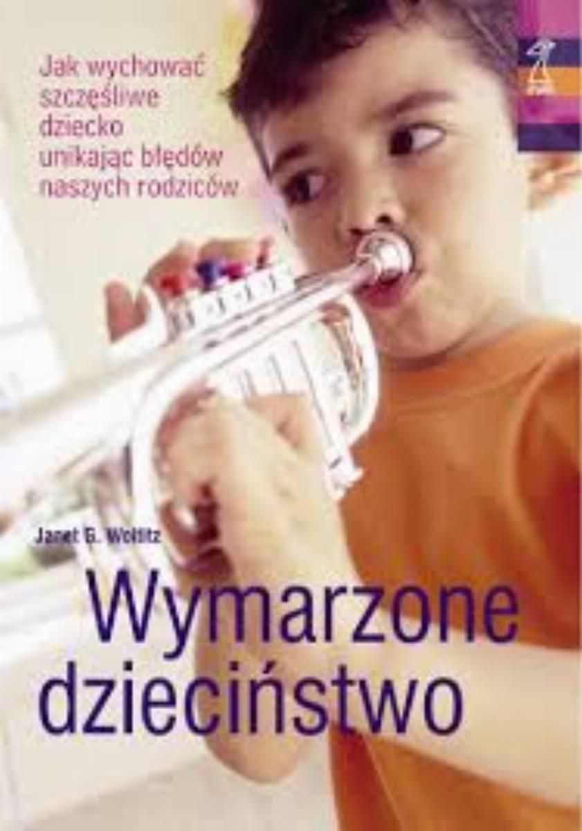 """KobietaMag.pl poleca: """"WYMARZONE DZIECIŃSTWO"""" – Janet G. Woititz"""