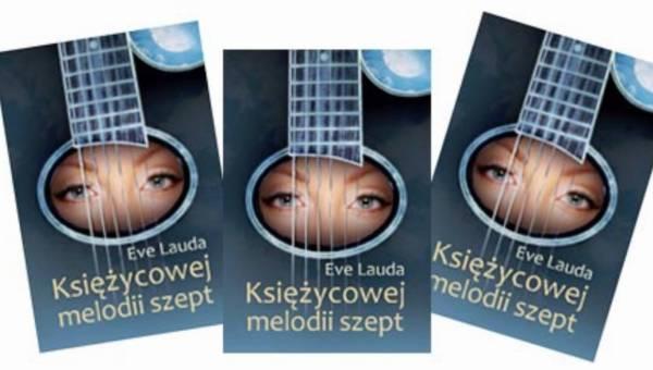 Pod patronatem KobietaMag.pl: książka Eve Lauda – Księżycowej Melodii Szept