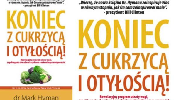 """Bestseller dr Marka Hymana """"Koniec z cukrzycą i otyłością"""" już na rynku polskim"""