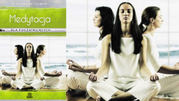 """Konkurs: Medytacja – prosty i skuteczny sposób na relaks. Wygraj książkę Dr Stephanie Clement – """"Medytacja dla początkujących"""""""