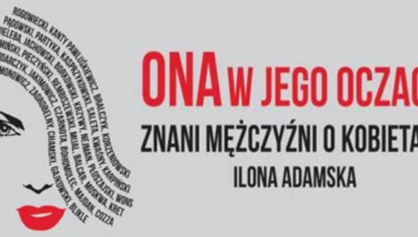 """Wyniki konkursu: Wygraj książkę Ilony Adamskiej pt. """"Ona w jego oczach. Znani mężczyźni o kobietach""""!"""