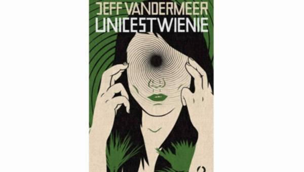 """""""UNICESTWIENIE"""" – nowa powieść jednego z najbardziej uznanych autorów fantastyki Jeffa VanderMeera – już w sprzedaży"""