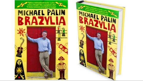 """Książka legendarnego Monty Pythona – Michaela Palina  """"Brazylia"""" – w tym tygodniu w księgarniach!"""