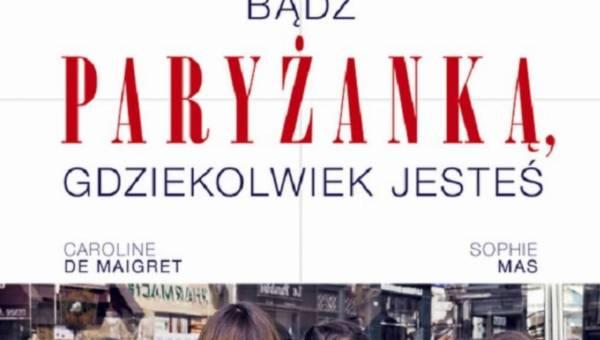 """Premiera książki """"Bądź paryżanką, gdziekolwiek jesteś"""" – już wkrótce"""