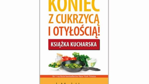 """Książka kucharska """"Koniec z cukrzycą i otyłością"""" – już w księgarniach"""