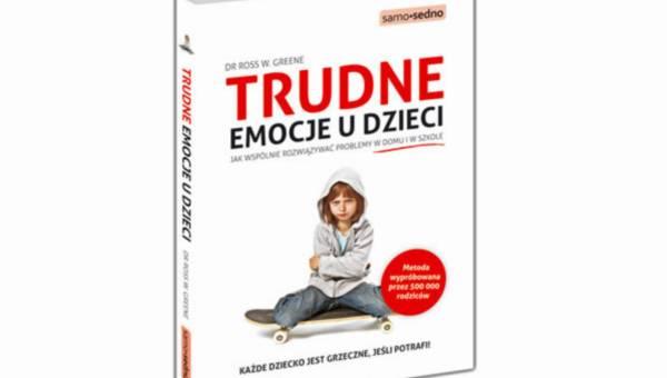 """Fragment bestselleru: """" Trudne emocje u dzieci. Jak wspólnie rozwiązywać problemy w domu i w szkole"""""""