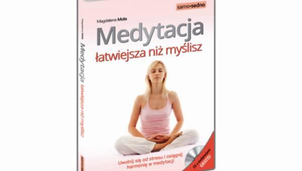"""Chcesz medytować? Oto fragment książki M. Moli """"Medytacja. Łatwiejsza niż myślisz"""""""