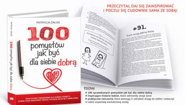 """Inspirująca książka Patrycji Załug pt. """"100 pomysłów jak być dla siebie dobrą""""."""