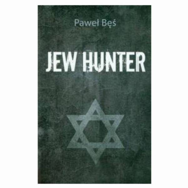 """Jew Hunter"" –  Paweł Bęś"