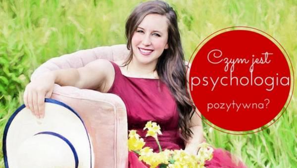 Czym jest psychologia pozytywna?