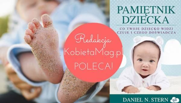 Daniel N. Stern – Pamiętnik dziecka. Co Twoje dziecko widzi, czuje i czego doświadcza