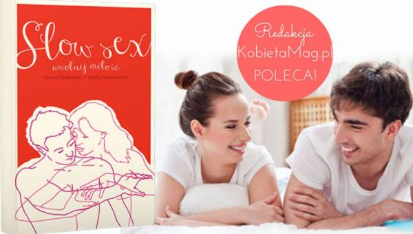 """""""Slow sex. Uwolnij miłość' – pierwszy polski poradnik o slow sex!"""