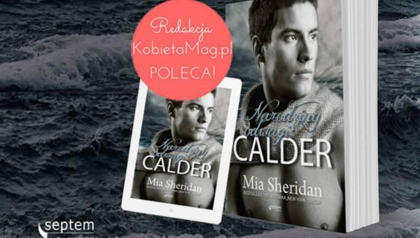 """Polecamy: """"Calder. Narodziny odwagi"""" – nowa powieść Mii Sheridan!"""