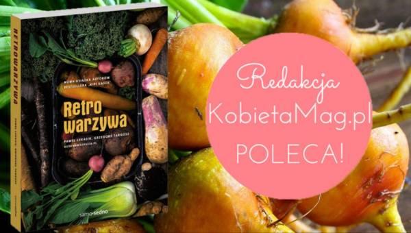 """Polecamy: """"Retrowarzywa"""" czyli książka kucharska o zapomnianych warzywach"""