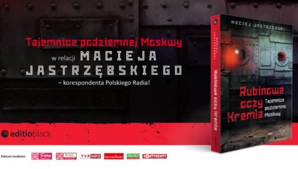 """Zaglądamy do księgarń: """"Rubinowe oczy Kremla. Tajemnice podziemnej Moskwy"""" Maciej Jastrzębski"""