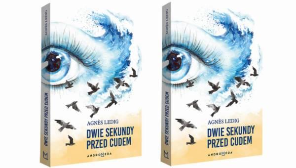 """""""Dwie sekundy przed cudem"""" – bestsellerowa powieść Agnès Ledig wkrótce w Polsce"""
