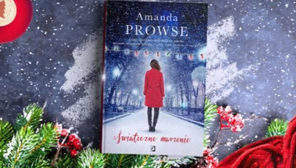 """""""Świąteczne marzenie"""" Amanda Prowse – opowieść z grudniowym klimatem"""