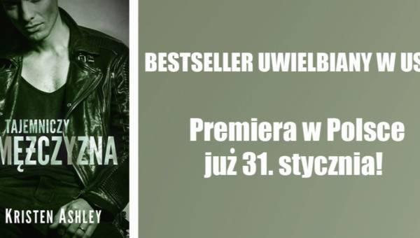 """""""Tajemniczy mężczyzna"""" Kristen Ashley – premiera książki już 31 stycznia!"""