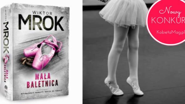 """Konkurs: wygraj egzemplarz szokującej powieści """"Mała baletnica"""" Wiktora Mroka!"""