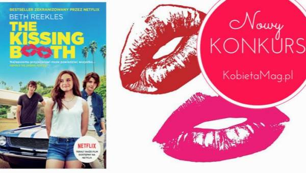 """Konkurs: wygraj powieść o historii pierwszego pocałunku """"The Kissing Booth"""", adaptowaną przez Netflix!"""