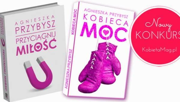"""Konkurs """"Moc jest kobietą"""". Wygraj dwie książki Agnieszki Przybysz: """"Kobieca moc"""" i """"Przyciągnij miłość""""!"""