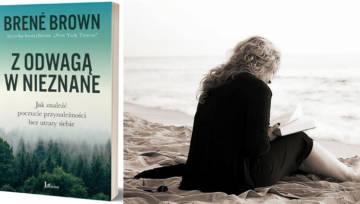 """Książka Brené Brown """"Z odwagą w nieznane"""" udowadnia, że zawsze warto pozostać sobą!"""