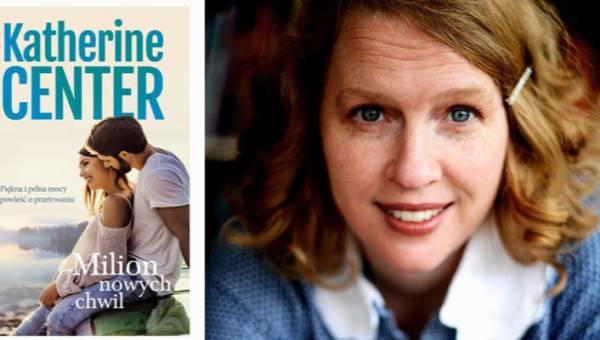 """Polecamy: """"Milion nowych chwil"""" Katherine Center – powieść, która doda Wam siły i odwagi"""