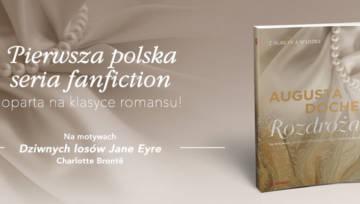 """Polecamy: """"Rozdroża"""" – powieść na motywach """"Dziwnych losów Jane Eyre"""", z pierwszej polskiej serii fanfiction"""