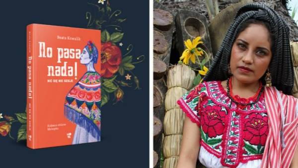 """Polecamy: """"No pasa nada!"""" – porywające reportaże Beaty Kowalik o Meksykankach uwięzionych w patriarchalnym schemacie trójcy: Szalonej, Zdrajczyni i Świętej"""