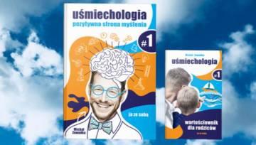 """""""Uśmiechologia – pozytywna strona myślenia"""" – rewolucyjna książka, która nauczy Twoje dziecko samoakceptacji i wspierania się w swoich dążeniach"""